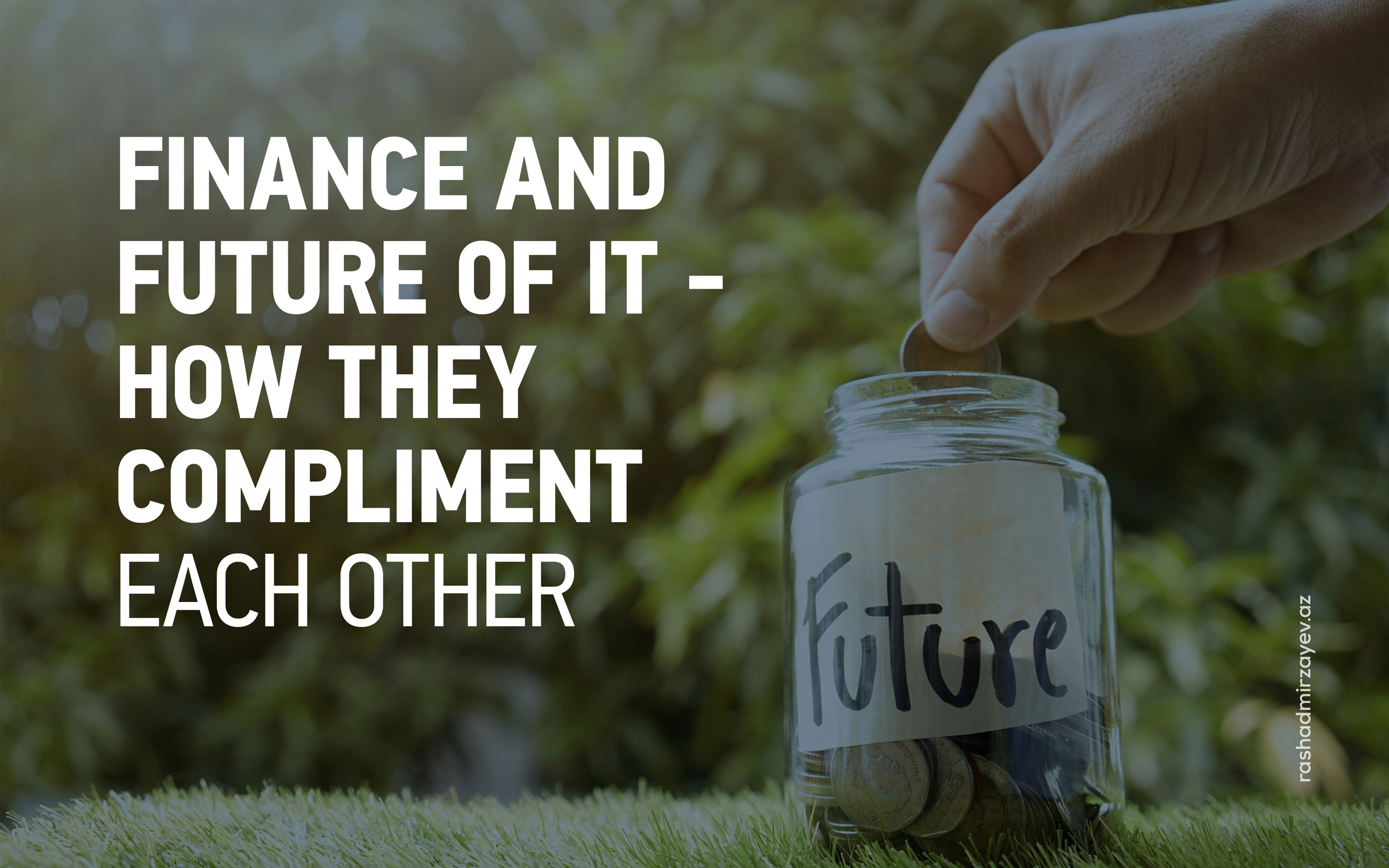 FINANCE AND FUTURE OF IT- HOW THEY COMPLEMENT EACH OTHER